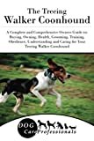 img - for The Treeing Walker Coonhound: A Complete and Comprehensive Owners Guide to: Buying, Owning, Health, Grooming, Training, Obedience, Understanding and ... to Caring for a Dog from a Puppy to Old Age) book / textbook / text book