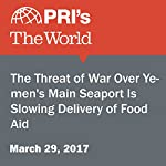 The Threat of War Over Yemen's Main Seaport Is Slowing Delivery of Food Aid | Stephen Snyder