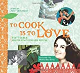 To Cook Is to Love: Nuevo Cuban: Lighter, Healthier Latin Recipes