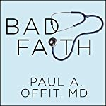 Bad Faith: When Religious Belief Undermines Modern Medicine | Paul A. Offit, MD