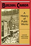 Building Canada: A History of Public Works