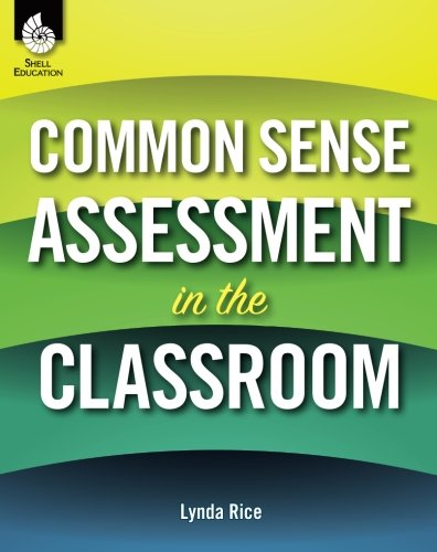 Common Sense Assessment in the Classroom (Professional Resources)
