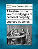 A Treatise on the Law of Mortgages of Personal Property, Leonard A. Jones, 1241140561