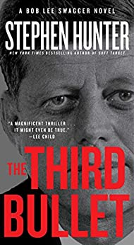 The Third Bullet: A Bob Lee Swagger Novel (Bob Lee Swagger Novels Book 8) by [Hunter, Stephen]