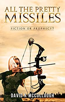 All The Pretty Missiles: Fiction or Prophecy? by [McCullough, David K.]