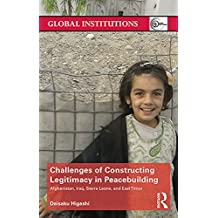 Challenges of Constructing Legitimacy in Peacebuilding: Afghanistan, Iraq, Sierra Leone, and East Timor (Global Institutions)