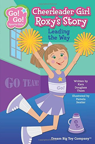 Download Cheerleader Girl Roxy's Story: Leading the Way (Go! Go! Sports Girls) PDF