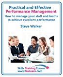 Performance Management for Excellence in Business. How Use a Step by Step Process to Improve the Performance of Your Team Through Measurement, Apprais, Steve Walker, 1849370796