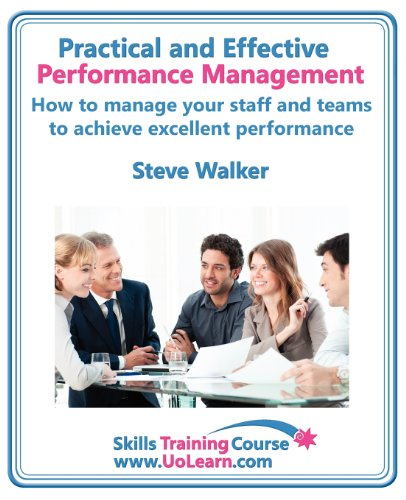 Performance Management for Excellence in Business. How Use a Step by Step Process to Improve the Performance of Your Team Through Measurement Apprais (Skills Training Course)