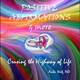 Positive Affirmations & More: Cruising the Highway by Amber Phd Wolf