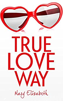True Love Way by [Elizabeth, Mary]