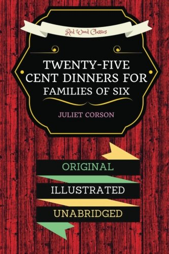 Twenty-Five Cent Dinners For Families Of Six: By Juliet Corson - Illustrated pdf epub