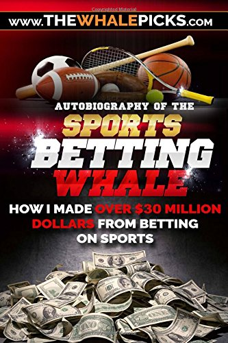 Sports Betting Whale: How I made over $30 Million Dollars from betting on sports!