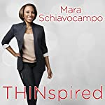 Thinspired: How I Lost 90 Pounds: My Plan for Lasting Weight Loss and Self-acceptance | Mara Schiavocampo
