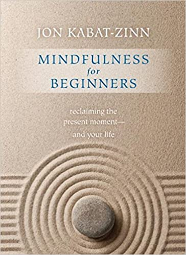 Image result for Mindfulness for beginners : reclaiming the present moment--and your life / Jon Kabat-Zinn