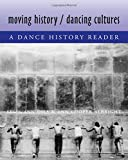 : Moving History/Dancing Cultures: A Dance History Reader