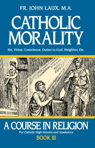 Catholic Morality: A Course in Religion - Book III