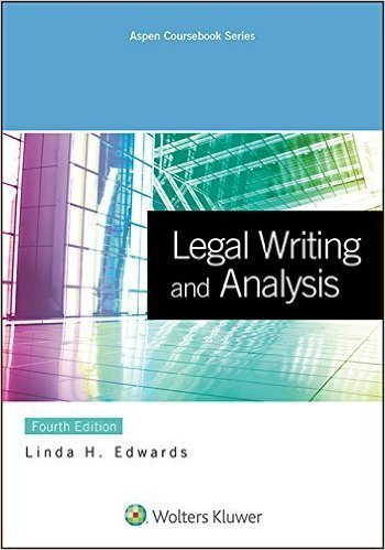 Legal Writing and Analysis (Aspen Coursebook) 4th edition by Linda H. Edwards (2015) Paperback