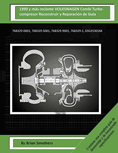 Descargar Libro 1999 Y Más Reciente Volkswagen Combi Turbocompresor Reconstruir Y Reparación De Guía: 768329-0001, 768329-5001, 768329-9001, 768329-1, 03g253016k Brian Smothers