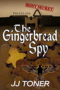 The Gingerbread Spy: WW2 spy thriller (The Black Orchestra Book 4) by [Toner, JJ]