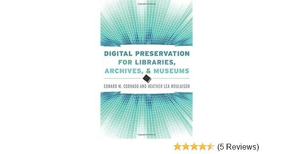 Digital Preservation Libr Archive Museum Edward Corrado