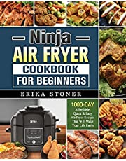 Ninja Air Fryer Cookbook for Beginners: 1000-Days Affordable, Quick & Easy Air Fryer Recipes That Will Make Your Life Easier