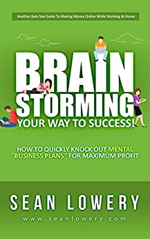 """Brainstorming Your Way to Success: How to Do Quickly Knock Out Mental """"Business Plans"""" by [Lowery, Sean]"""