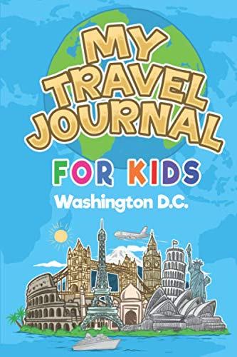 My Travel Journal for Kids Washington D.C.: 6x9 Children Travel Notebook and Diary I Fill out and Draw I With prompts I Perfect Gift for your child for your holidays in Washington D.C. (United States)