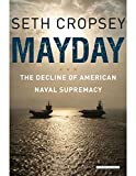 Book cover for Mayday: The Decline of American Naval Supremacy