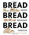 Bread Bread Bread: Recipes, Advice & Shortcuts