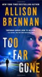Too Far Gone <br>(Lucy Kincaid Novels)	 by  Allison Brennan in stock, buy online here