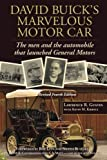 David Buick's Marvelous Motor Car: The Men and the Automobile that Launched General Motors: Updated and expanded edition (Non-Series)