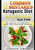 12 Common Mistakes Ketogenic Diet Beginner Must Know: New approach more explanation fastest ways to lose weight effectively