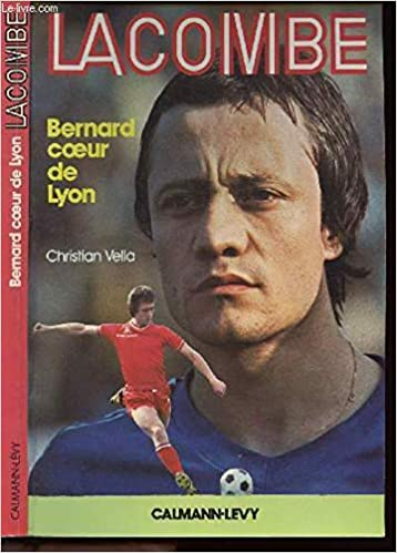 Bernard Lacombe – Bernard coeur de Lyon