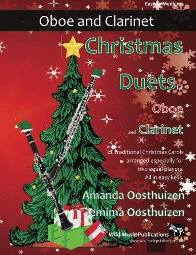 Christmas Duets for Oboe and Clarinet: 21 Traditional Christmas Carols arranged for equal oboe and clarinet in B flat players of intermediate standard by Amanda Oosthuizen (2015-10-29)