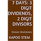 7 Division Worksheets with 3-Digit Dividends, 2-Digit Divisors: Math Practice Workbook (7 Days Math Division Series)