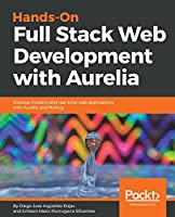 Hands-On Full Stack Web Development with Aurelia: Develop modern and real-time web apps with Aurelia and Node.js Front Cover