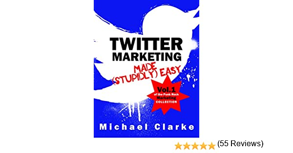 Amazon twitter marketing made stupidly easy vol1 of the amazon twitter marketing made stupidly easy vol1 of the punk rock marketing collection ebook michael clarke steve ure kindle store fandeluxe Epub