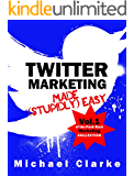 Twitter Marketing Made (Stupidly) Easy - Vol.1 of the Punk Rock Marketing Collection