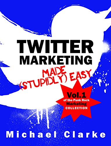 Amazon twitter marketing made stupidly easy vol1 of the twitter marketing made stupidly easy vol1 of the punk rock marketing fandeluxe Epub