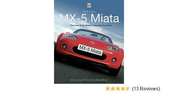 Mazda MX-5 Miata - The book of the worlds favourite sportscar, Brian Long, eBook - Amazon.com