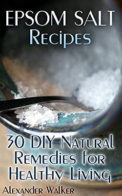 Epsom Salt Recipes: 30 DIY Natural Remedies for Healthy Living: (Natural Beauty Book, Homemade Recipes)