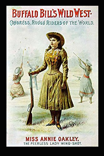 Buffalo Bill's Wild West Poster Annie Oakley Journal: Take Notes, Write Down Memories in this 150 Page Lined Journal (Bills West Buffalo Wild)