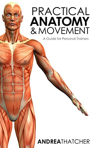 Practical Anatomy Movement A Guide For Personal Trainers Kindle
