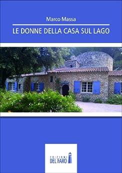 Le donne della casa sul lago ebook marco massa amazon for Planimetrie della piccola casa sul lago