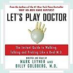 Let's Play Doctor | Mark Leyner,Billy Goldberg