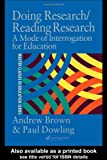 Reading Research - Doing Research, Andrew Brown and Paul Dowling, 0750707283