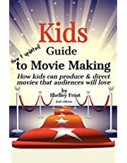 Kids Guide to Movie Making: How kids can produce & direct movies that audiences will love