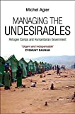 Managing the Undesirables: Refugee Camps and Humanitarian Government
