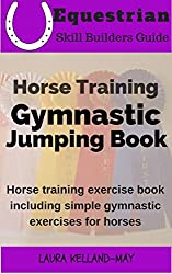 Horse Training Gymnastic Jumping Book: Horse Training Exercise Book Including Simple Gymnastic Exercises for Horses